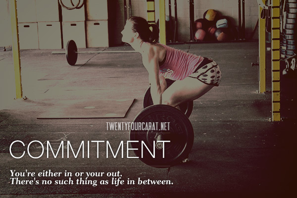 There are only two options regarding commitment, You're either in or your out. There's no such thing as life in between.