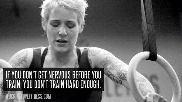 Signs You're Not Working Out Hard Enough: If you don't get nervous before you train, you don't train hard enough.
