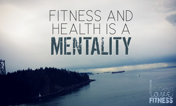 Fitness and health is a mentality.