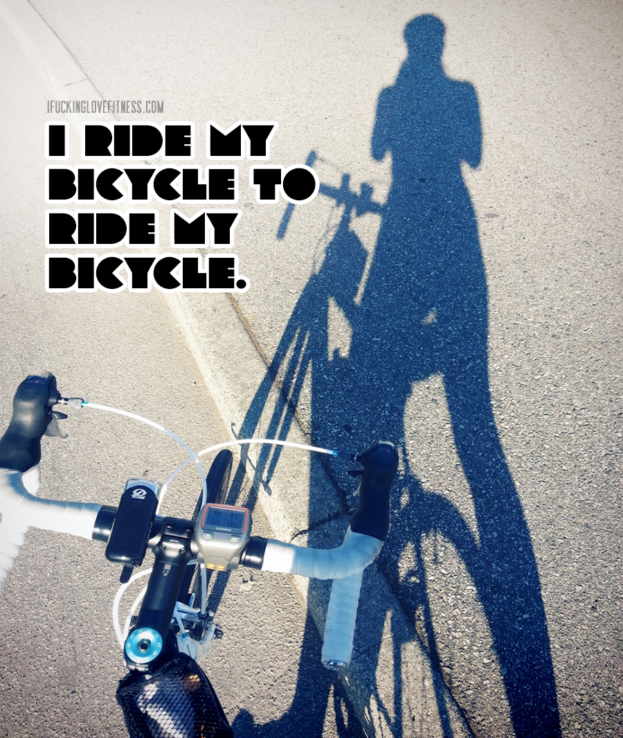 I ride my bicycle to ride my bicycle.