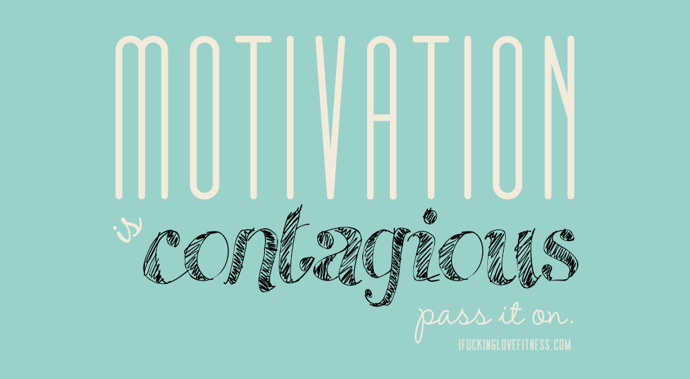 Motivation is contagious. Pass it on.