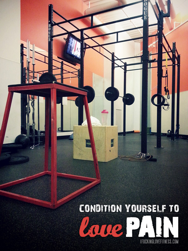 Condition Yourself to Love Pain