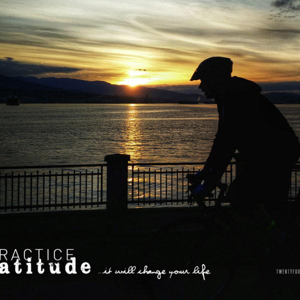 Practice Gratitude ...it will change your life.
